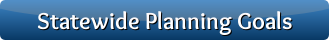 visit the Statewide Planning Goals page by clicking this button