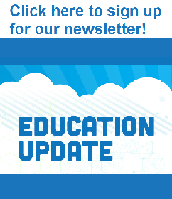 Click here to sign up for our Education Update Newsletter