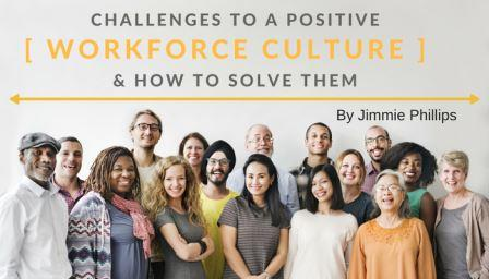 Challenges to a Positive Workforce Culture & How to Solve Them