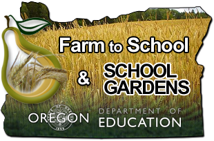 Oregon Child Nutrition Farm to School and School Gardens. Oregon Department of Education
