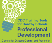 CDC Training Tools for Healthy Schools. Professional Development. Centers for Disease Control and Prevention