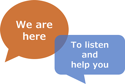 We are here to listen and help you