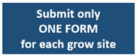 Submit only ONE FORM for each grow site