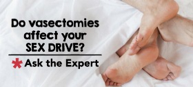 Do vasectomies affect your sex drive?