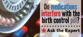 Do medications interfere with the birth control pill?